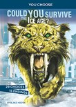Could You Survive the Ice Age?: An Interactive Prehistoric Adventure