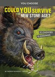 Could You Survive the New Stone Age?: An Interactive Prehistoric Adventure