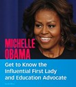 Michelle Obama: Get to Know the Influential First Lady and Education Advocate