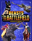 Beasts on the Battlefield: Animals in Combat