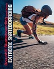 Downhill Skateboarding and Other Extreme Skateboarding