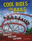 Cool Rides on Rails: Maglevs, Pod Cars, and More