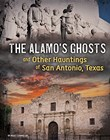 The Alamo's Ghosts and Other Hauntings of San Antonio, Texas