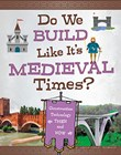 Do We Build Like It's Medieval Times?: Construction Technology Then and Now