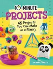 10-Minute Projects: 65 Projects You Can Make in a Flash