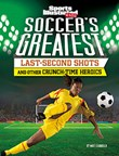 Soccer's Greatest Last-Second Shots and Other Crunch-Time Heroics