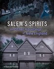 Salem's Spirits and Other Hauntings of New England