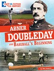 Abner Doubleday and Baseball's Beginning: Separating Fact from Fiction