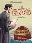 The Emancipation Proclamation Inkstand: What an Artifact Can Tell Us About the Historic Document
