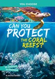 Can You Protect the Coral Reefs?: An Interactive Eco Adventure