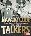 Navajo Code Talkers: Secret American Indian Heroes of World War II
