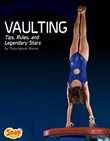 Vaulting: Tips, Rules, and Legendary Stars