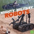 Mighty Military Robots