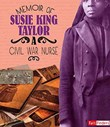 Memoir of Susie King Taylor: A Civil War Nurse