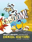 Kaboom!: Wile E. Coyote Experiments with Chemical Reactions