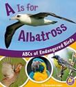 A Is for Albatross: ABCs of Endangered Birds
