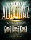 Escape from Alcatraz: The Mystery of the Three Men Who Escaped From The Rock