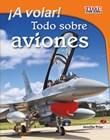 ¡A volar!: Todo sobre aviones