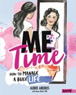 Me Time: How to Manage a Busy Life