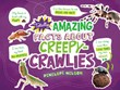 Totally Amazing Facts About Creepy-Crawlies