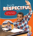 How to Be Respectful: A Question and Answer Book About Respect