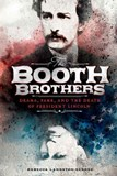 The Booth Brothers: Drama, Fame, and the Death of President Lincoln