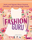 Fashion Guru: Facts and Figures AboutCouture, Catwalks, and Cutting-Edge Trends