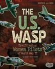 The U.S. WASP: Trailblazing Women Pilots of World War II