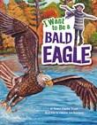 I Want to Be a Bald Eagle
