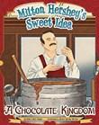 Milton Hershey's Sweet Idea: A Chocolate Kingdom