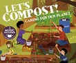 Let's Compost!: Caring for our Planet