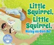 Little Squirrel, Little Squirrel, Noisy as Can Be!