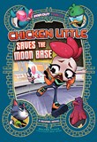 Chicken Little Saves the Moon Base: A Graphic Novel
