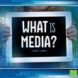 What Is Media?