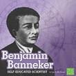 Benjamin Banneker: Self-Educated Scientist