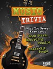 Music Trivia: What You Never Knew About Rock Stars, Recording Studios, and Smash-Hit Songs