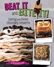 Beat It and Bite It!: Daring and Divine Chocolaty Desserts