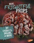Make Frightful Props: DIY Eyeballs, Organs, and More