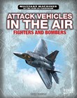 Attack Vehicles in the Air: Fighters and Bombers