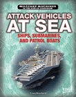 Attack Vehicles at Sea: Ships, Submarines, and Patrol Boats