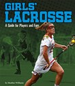 Girls' Lacrosse: A Guide for Players and Fans