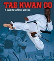 Tae Kwon Do: A Guide for Athletes and Fans