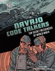 Navajo Code Talkers: Top Secret Messengers of World War II