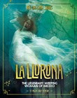 La Llorona: The Legendary Weeping Woman of Mexico