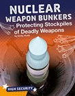 Nuclear Weapon Bunkers: Protecting Stockpiles of Deadly Weapons