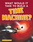 What Would It Take to Build a Time Machine?