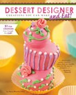 Dessert Designer: Creations You Can Make and Eat