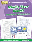 What's Your Point? Reading and Writing Opinions Teacher's Resource Guide, Grade 4