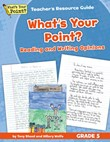 What's Your Point? Reading and Writing Opinions Teacher's Resource Guide, Grade 5