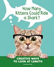 How Many Kittens Could Ride a Shark?: Creative Ways to Look at Length